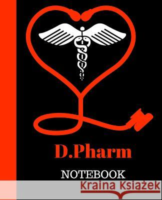 D.Pharm Notebook: Ayurvedic, Siddha Medicin Gift 120 Pages Notebook D. Pharm Gift 9781718746398