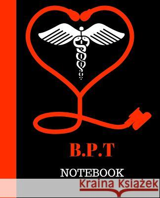 B.P.T Notebook: Physiotherapy Gift 120 Pages Notebook B. P. T. Gift 9781718746466