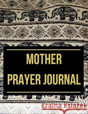 Mother Prayer Journal: With Calendar 2018-2019, Daily Guide for Prayer, Praise and Thanks Workbook: Size 8.5x11 Inches Extra Large Made in US Una Johnson 9781718810594