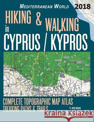Hiking & Walking in Cyprus / Kypros Complete Topographic Map Atlas 1: 95000 Trekking Paths & Trails Mediterranean World: Trails, Hikes & Walks Topogra Sergio Mazitto 9781718854741