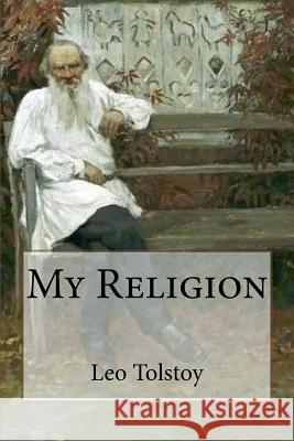 My Religion Leo Tolstoy Huntington Smith 9781719022903