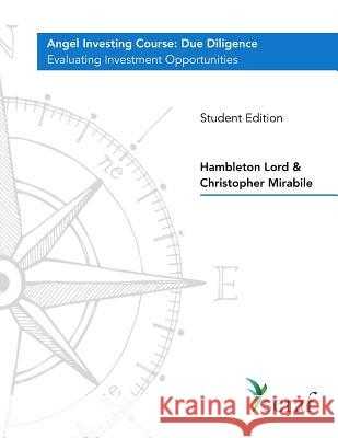 Angel Investing Course - Due Diligence: Evaluating Investment Opportunities - Student Edition Hambleton Lord Christopher Mirabile 9781719168304