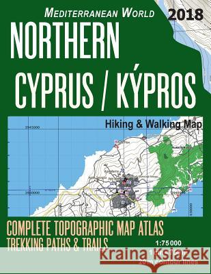Northern Cyprus / Kypros Hiking & Walking Map 1: 75000 Complete Topographic Map Atlas Trekking Paths & Trails Mediterranean World: Trails, Hikes & Wal Sergio Mazitto 9781719199643