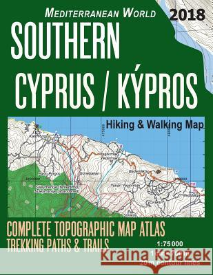 Southern Cyprus / Kypros Hiking & Walking Map 1: 75000 Complete Topographic Map Atlas Trekking Paths & Trails Mediterranean World: Trails, Hikes & Wal Sergio Mazitto 9781719202022
