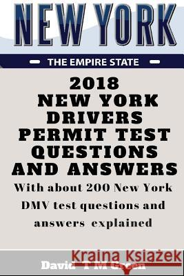 2018 New York Drivers Permit Test Questions and Answers: With about 200 New York DMV Test Questions and Answers Explained. David T. M. Green 9781719206884