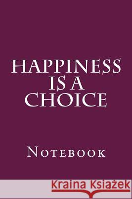 Happiness Is a Choice: Notebook Wild Pages Press 9781719234788