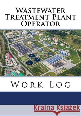 Wastewater Treatment Plant Operator Work Log: Work Journal, Work Diary, Log - 132 pages, 7 x 10 inches Orange Logs 9781719262491