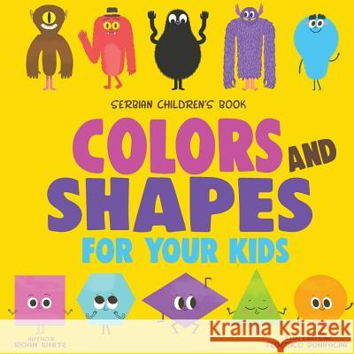 Serbian Children's Book: Colors and Shapes for Your Kids Roan White Federico Bonifacini 9781719339391