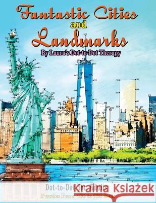 Fantastic Cities and Landmarks Dot-To-Dot for Adults: Puzzles from 456 to 938 Dots Laura's Dot to Dot Therapy 9781719373081