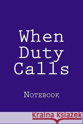 When Duty Calls: Notebook Wild Pages Press 9781719431132