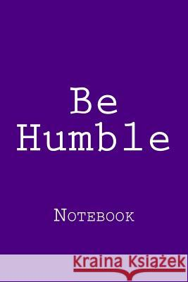 Be Humble: Notebook Wild Pages Press 9781719431217