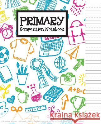 Primary Composition Book: Kids School Supplies 108 Pages 7.5x9.25 College Ruled and Bottom Half for Grade K-2 (School Notebook): Primary Composi Ponnimi Cute 9781719516723