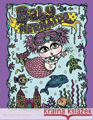 Baby Mermaids: Adorable Baby Mermaids Coloring Fun by Deborah Muller. Everyone Loves Coloring Cute Little Mermaid Babies. Deborah Muller Tiffany Krzywicki 9781719519519