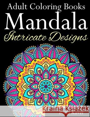 Adult Coloring Books Mandala Intricate Designs: Fast-Track Stress-Relief and Relaxation with Anti-Stress Mandala Coloring Book: Includes Mandala Flora Bella Kavel 9781719533737
