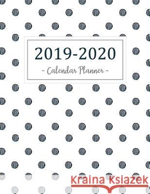 2019-2020 Calendar Planner: 2019 - 2020 Two Year Calendar Planner - Daily Weekly and Monthly for Academic Agenda Schedule Organizer Logbook and Jo Norma O. McCoy 9781719559973