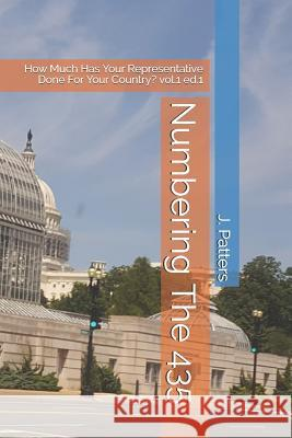 Numbering the 435: How Much Has Your Representative Done for Your Country? Vol.1 Ed.1 J. Patters 9781719804646