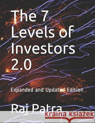 The 7 Levels of Investors 2.0: Expanded and Updated Edition Raj Patra 9781719861052