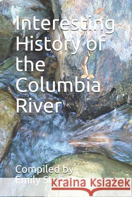 Interesting History of the Columbia River Emily Stehr 9781720015338