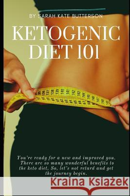 Ketogenic Diet 101: With 16 Keto Recipes Sarah Kat 9781720083399