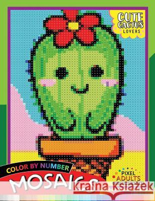 Cute Cactus Lovers Mosaic: Pixel Adults Coloring Books Color by Number Rocket Publishing 9781720094104