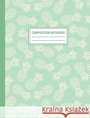 Composition Notebook: Mint Green Tropical Pineapple Pattern Composition Book For Students College Ruled Pink Willow Print 9781720137719