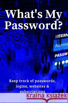 What's My Password?: Keep Track of Passwords, Websites, Logins and Subscriptions Brightview Notebooks 9781720159773