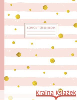 Composition Notebook: Pink Stripes and Gold Polka Dots Composition Book For Students College Ruled Pink Willow Print 9781720176381