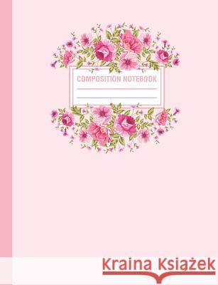 Composition Notebook: Floral Rose Flowers Pink Composition Book For Students College Ruled Pink Willow Print 9781720177708