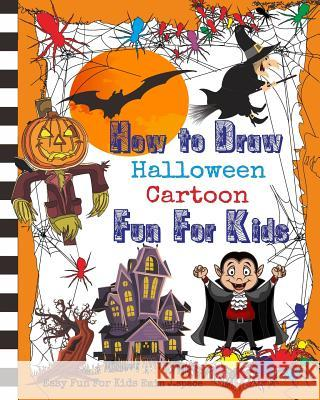 How to Draw Halloween Cartoon: Learn Draw and Colors with Funny Halloween Cartoon for Kids Age 3-8 Emin J. Space 9781720230397