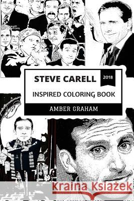Steve Carell Inspired Coloring Book: The Office Star and Legendary Comedian, Anchorman Prodigy and America's Funniest Man Inspired Adult Coloring Book Amber Graham 9781720306023