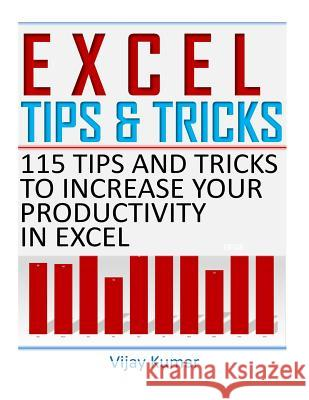 Excel Tips and Tricks: 115 Tips and Tricks to Increase Your Productivity in Excel Vijay Kumar 9781720389897