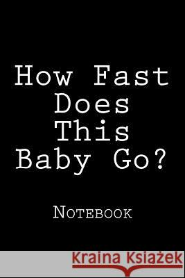 How Fast Does This Baby Go?: Notebook Wild Pages Press 9781720457831