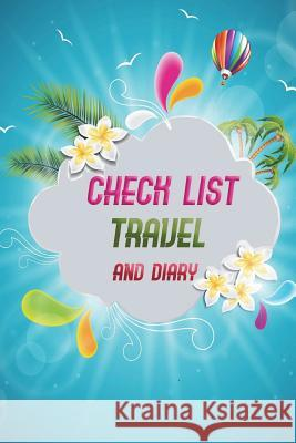 Check List Travel and Diary: Essential Things to Bring Checking List of Everything about Your Journey and Also Notebook for Your Trip Size 6*9 Inch Vanessa Robins 9781720710561