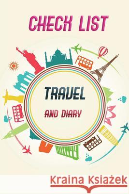 Check List Travel and Diary: Essential Things to Bring Checking List of Everything about Your Journey and Also Notebook for Your Trip Size 6*9 Inch Vanessa Robins 9781720712442