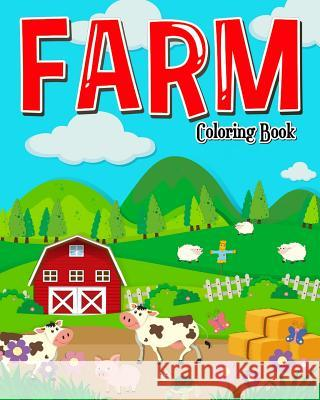 Farm Coloring Book: Farm Coloring Books for Kids: Plus Children Activities Books for Kids Ages 2-4, 4-8, Boys, Girls, Fun Early Learning! Purple Queen 9781720725404