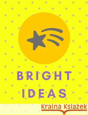 Bright Ideas: 9.69 X 7.44 Composition Book Wide Ruled Lined Book Writing Notebook for School Inspirational and Creative Journal Se Boo 9781720773887