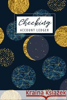 Checking Account Ledger: 6 Column Payment Record Record and Tracker Log Book, Checking Account Transaction Register, Personal Checking Account John Book Publishing 9781720782230