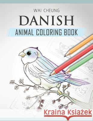 Danish Animal Coloring Book Wai Cheung 9781720795414