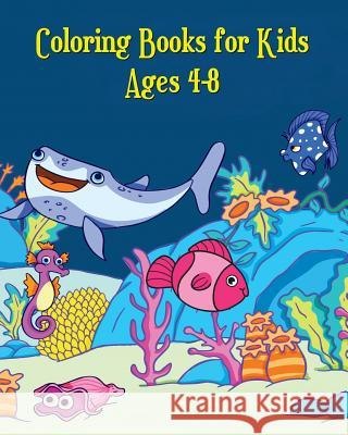 Coloring Books for Kids Ages 4-8: A Cute Coloring Book for Kids (Shark, Dolphin, Cute Fish, Turtle, Hippocampus and More!) Marcin Anson 9781720847830