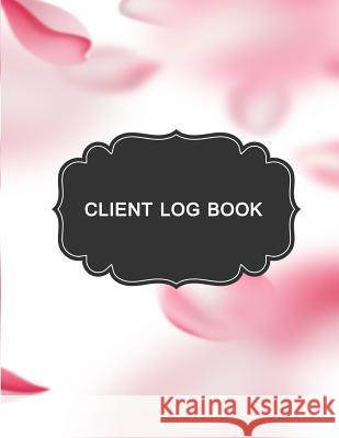 Client Log Book: Record Your Customer's Information, Client Profile - Activity Log Book, Information Customer, Appointment Management Jennifer P. Fulmer 9781720856078