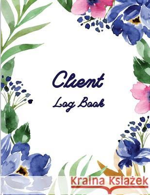 Client Log Book: Customer Appointment Management System, Log Book, Information Keeper, Record & Organizer Jennifer P. Fulmer 9781720856108