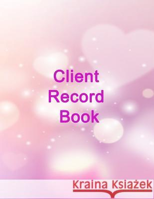 Client Record Book: Record Your Customer's Information, Client Profile - Activity Log Book, Information Customer, Appointment Management Jennifer P. Fulmer 9781720856481