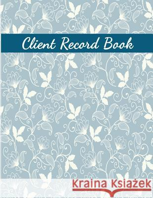 Client Record Book: Record Your Customer's Information, Client Profile - Activity Log Book, Information Customer, Appointment Management Jennifer P. Fulmer 9781720856498