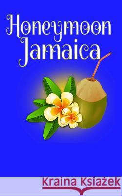 Honeymoon in Jamaica: Blank Lined Travel Journal for Honeymoon Memories, Honeymoon Travel, Pocket Journal, Notebook 5x8 Madison Montreux 9781720901808