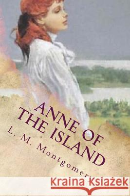 Anne of the Island L. M. Montgomery 9781720906537