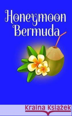 Honeymoon Bermuda: Blank Lined Travel Journal for Honeymoon Memories, Honeymoon Travel, Pocket Journal, Notebook Madison Montreux 9781721017355