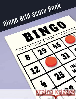 Bingo Grid Score Book: Bingo Game Record Keeper Book, Bingo Score, Bingo Score Notebook, Bingo Grid Scoresheet and Start Calling Out the Winn Narika Publishing 9781721157716