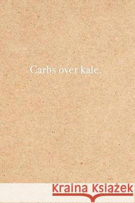 Carbs Over Kale Bullet Journal: Funny Dot Grid Notebook 6x9 Dotted Bullet Journal Kraft Jolly Journals 9781721162505