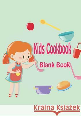 Kids Cookbook Blank Book: Blank Kids Cookbook Size 7x10 Inch, 100 Pages for Kids Recipes Menu Book & Notebook to Write Your Own Recipes, Record Rebecca Jones 9781721219476