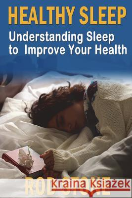 Healthy Sleep: Understanding Sleep to Improve Your Health Rod Stone 9781721526826
